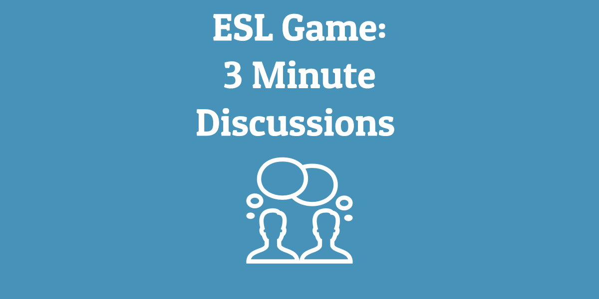 ESL Game 3 Minute Discussions