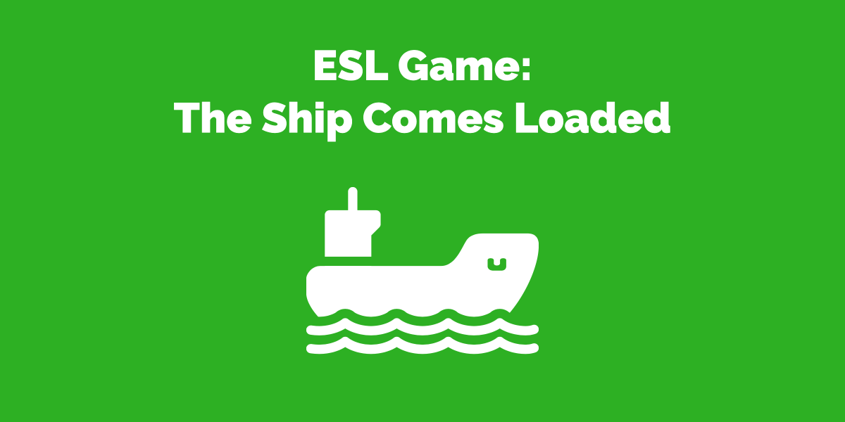 ESL Game_ The ship comes loaded